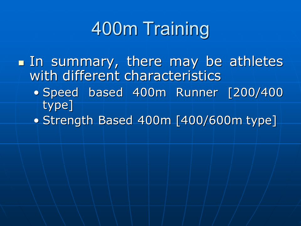 400m Training In summary, there may be athletes with different characteristics. Speed based 400m Runner [200/400 type]